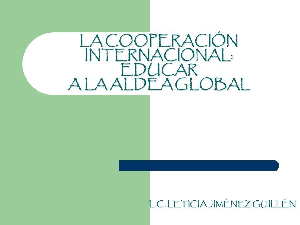 LA COOPERACIÓN INTERNACIONAL: EDUCAR A LA ALDEA GLOBAL
