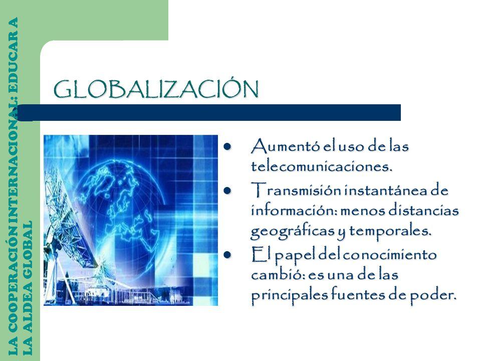 GLOBALIZACIÓN Aumentó el uso de las telecomunicaciones.
