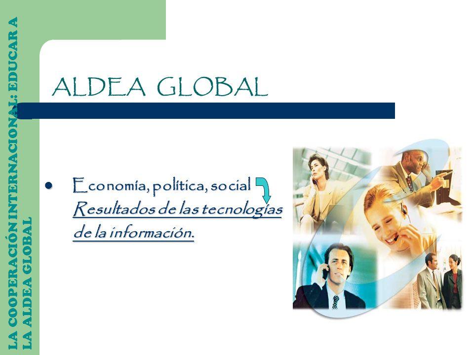 ALDEA GLOBAL Economía, política, social Resultados de las tecnologías