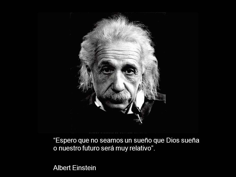 Espero que no seamos un sueño que Dios sueña o nuestro futuro será muy relativo .