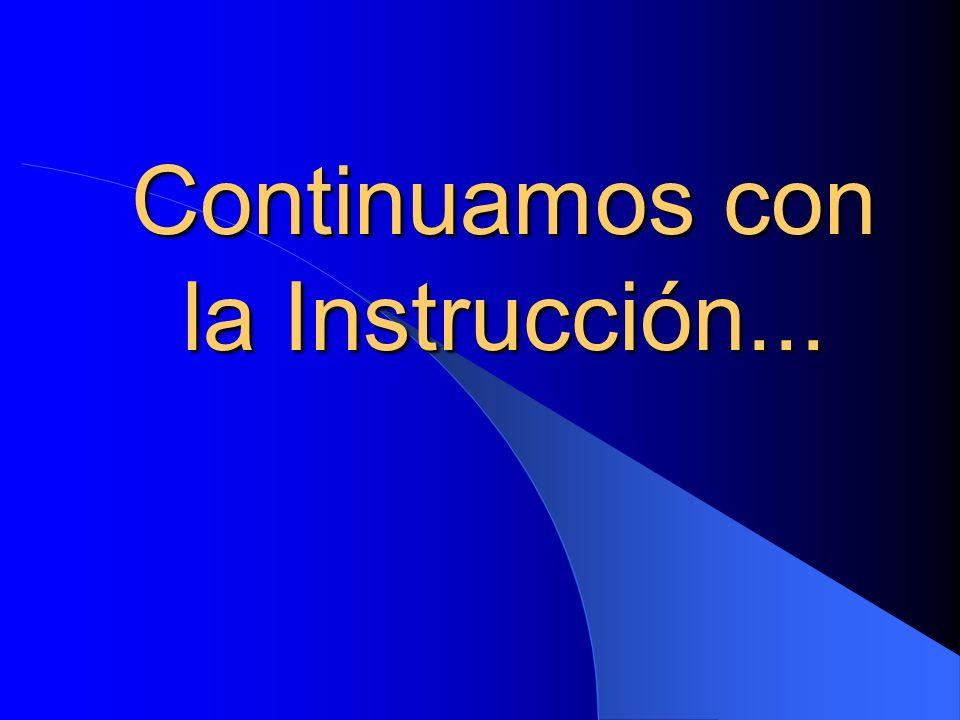 Continuamos con la Instrucción...