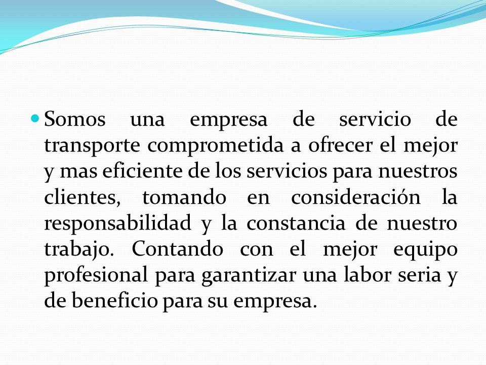Somos una empresa de servicio de transporte comprometida a ofrecer el mejor y mas eficiente de los servicios para nuestros clientes, tomando en consideración la responsabilidad y la constancia de nuestro trabajo.