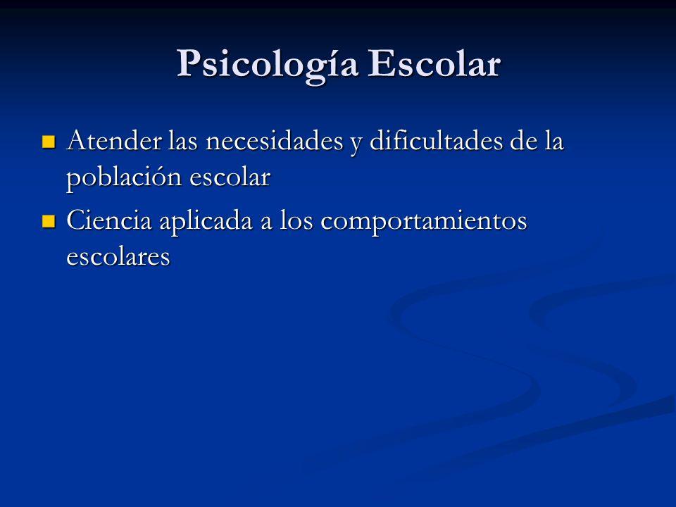 Psicología Escolar Atender las necesidades y dificultades de la población escolar.
