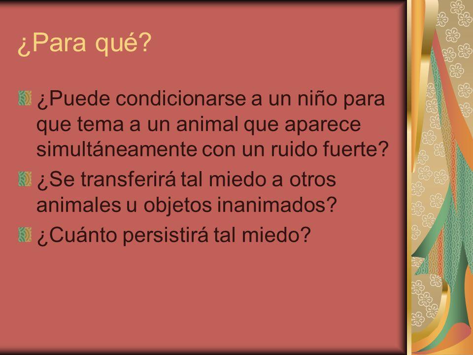 ¿Para qué ¿Puede condicionarse a un niño para que tema a un animal que aparece simultáneamente con un ruido fuerte