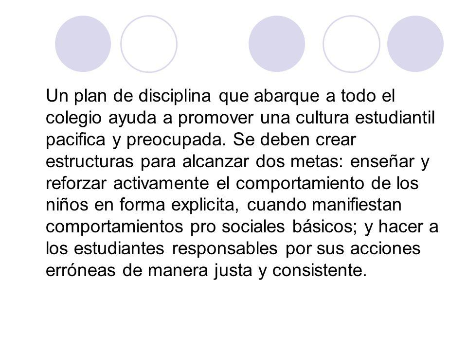 Un plan de disciplina que abarque a todo el colegio ayuda a promover una cultura estudiantil pacifica y preocupada.