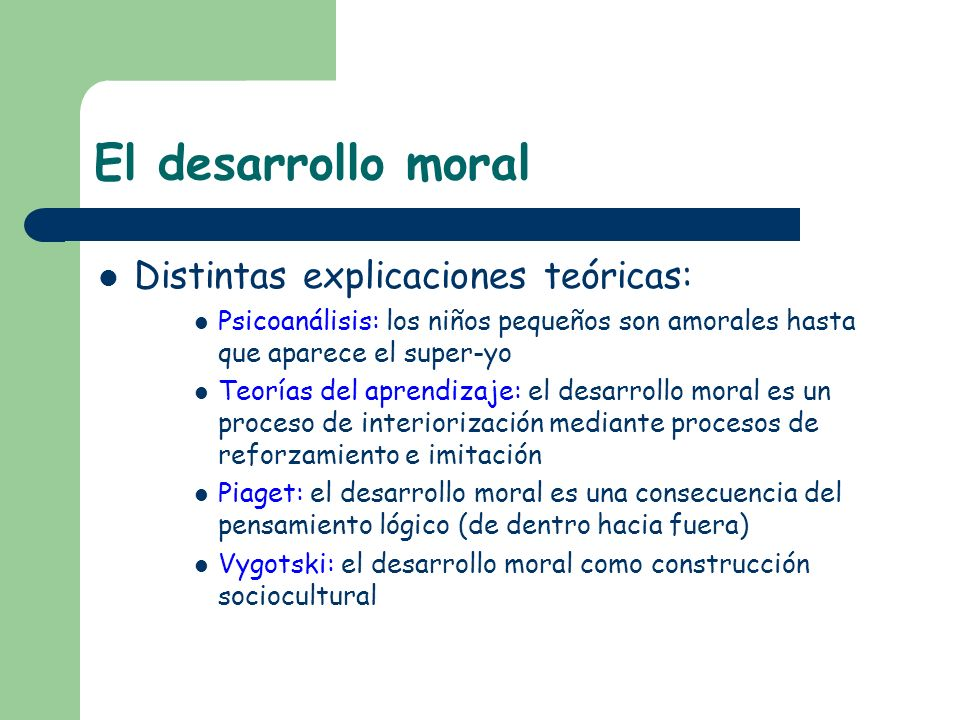 El desarrollo moral Distintas explicaciones teóricas: