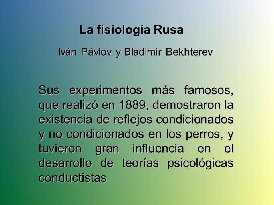 La fisiología RusaIván Pávlov y Bladimir Bekhterev.