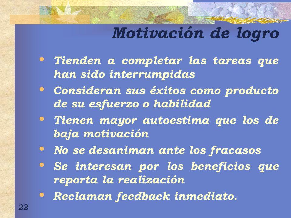 Motivación de logro Tienden a completar las tareas que han sido interrumpidas. Consideran sus éxitos como producto de su esfuerzo o habilidad.
