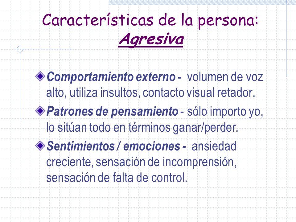 Características de la persona: Agresiva