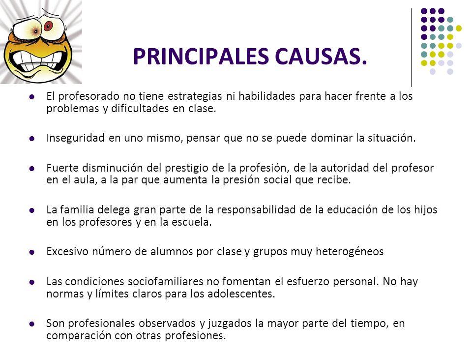PRINCIPALES CAUSAS.El profesorado no tiene estrategias ni habilidades para hacer frente a los problemas y dificultades en clase.