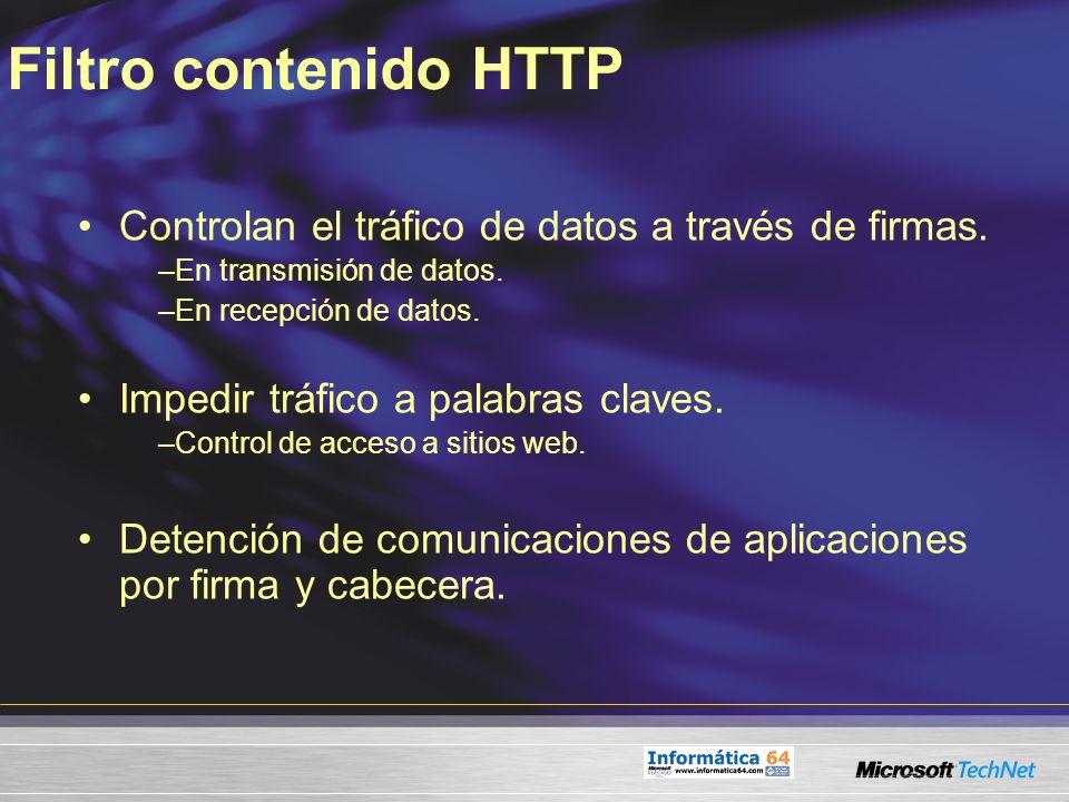 Filtro contenido HTTP Controlan el tráfico de datos a través de firmas. En transmisión de datos. En recepción de datos.