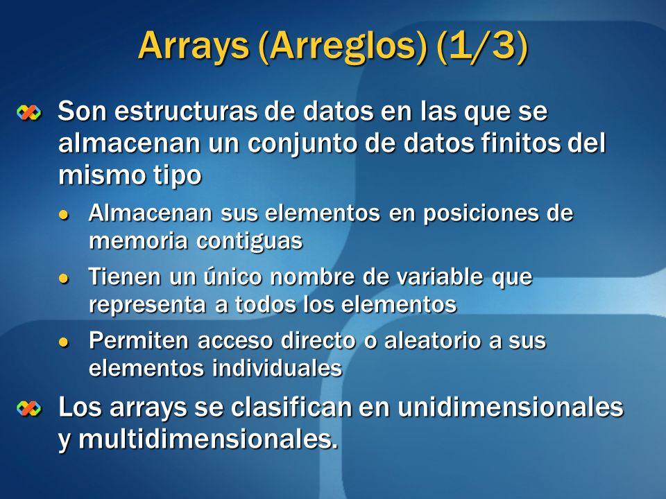 Arrays (Arreglos) (1/3) Son estructuras de datos en las que se almacenan un conjunto de datos finitos del mismo tipo.