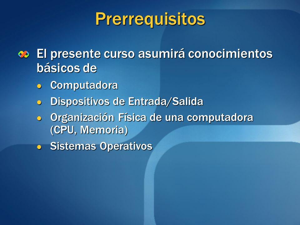 Prerrequisitos El presente curso asumirá conocimientos básicos de