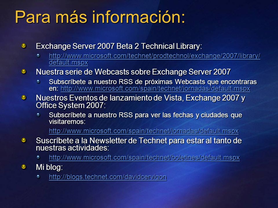 Para más información: Exchange Server 2007 Beta 2 Technical Library: