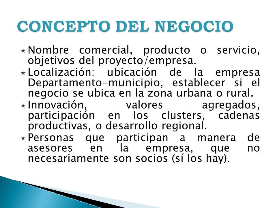 CONCEPTO DEL NEGOCIO Nombre comercial, producto o servicio, objetivos del proyecto/empresa.