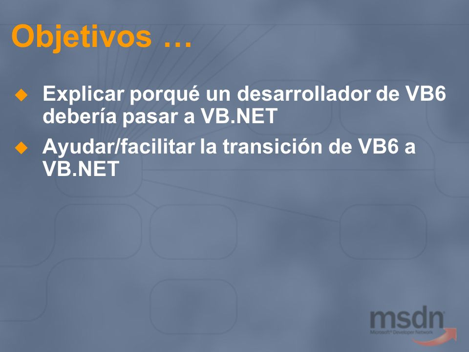Objetivos … Explicar porqué un desarrollador de VB6 debería pasar a VB.NET.