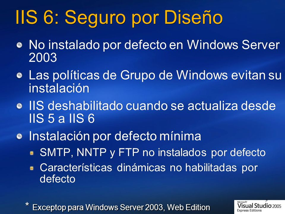 3/24/2017 3:57 PM IIS 6: Seguro por Diseño. No instalado por defecto en Windows Server 2003.