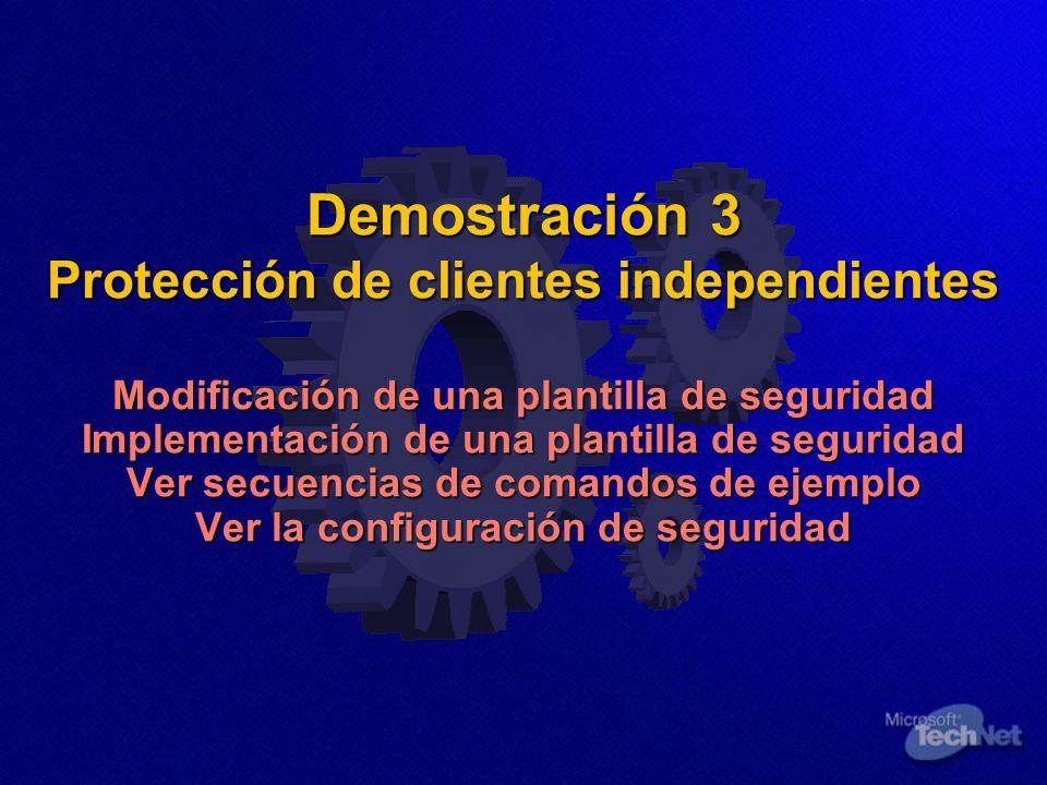 Demostración 3 Protección de clientes independientes Modificación de una plantilla de seguridad Implementación de una plantilla de seguridad Ver secuencias de comandos de ejemplo Ver la configuración de seguridad