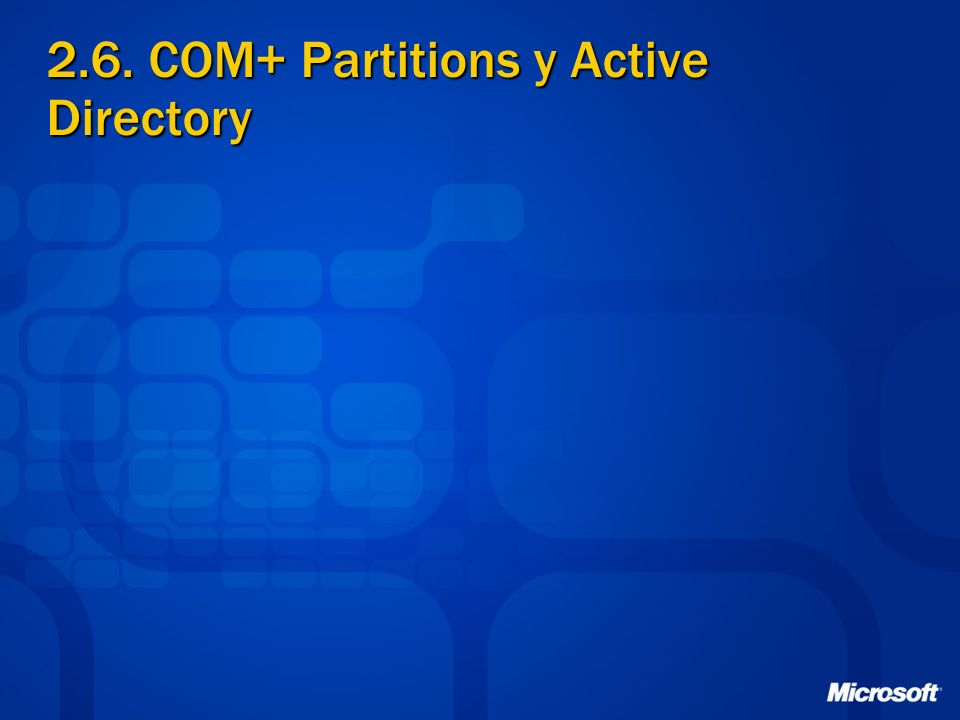 2.6. COM+ Partitions y Active Directory