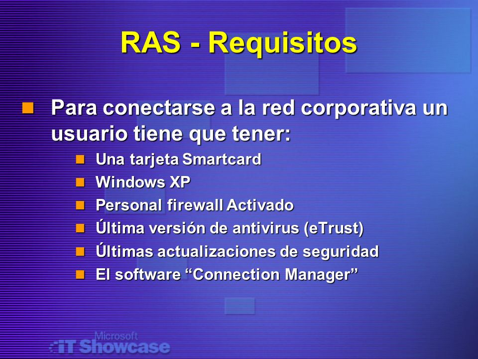RAS - Requisitos Para conectarse a la red corporativa un usuario tiene que tener: Una tarjeta Smartcard.