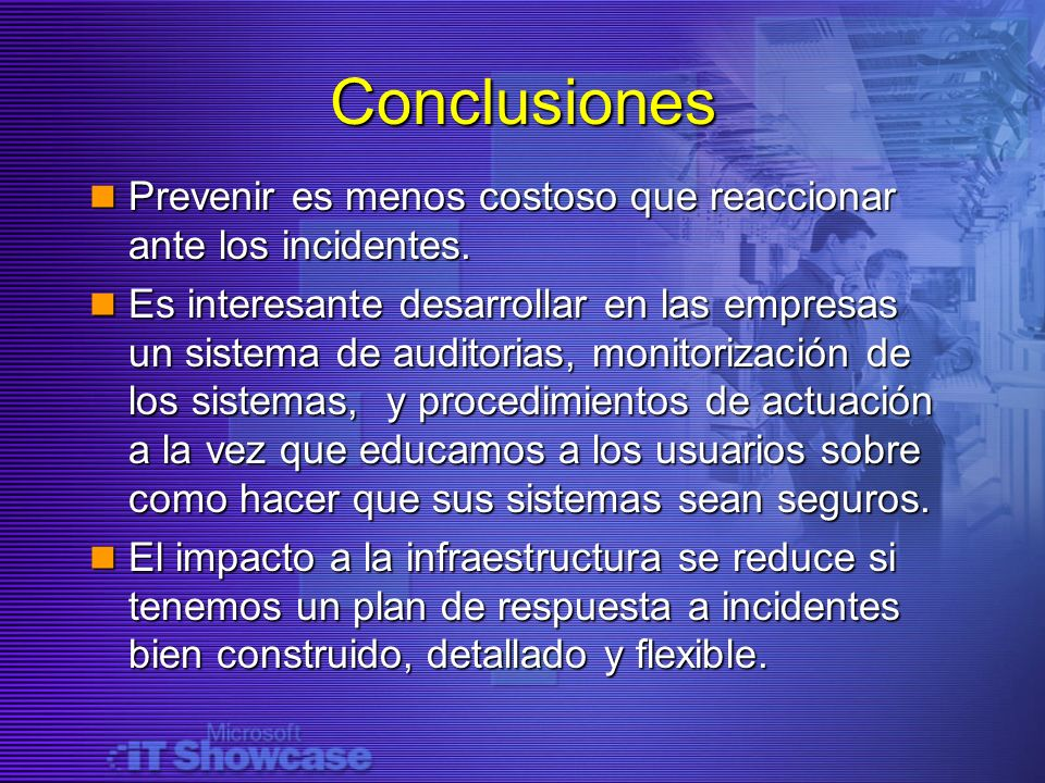 Conclusiones Prevenir es menos costoso que reaccionar ante los incidentes.