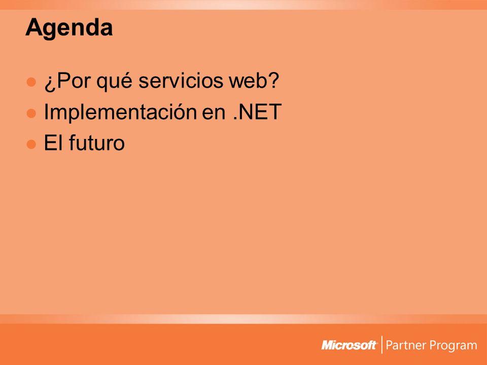 Agenda ¿Por qué servicios web Implementación en .NET El futuro