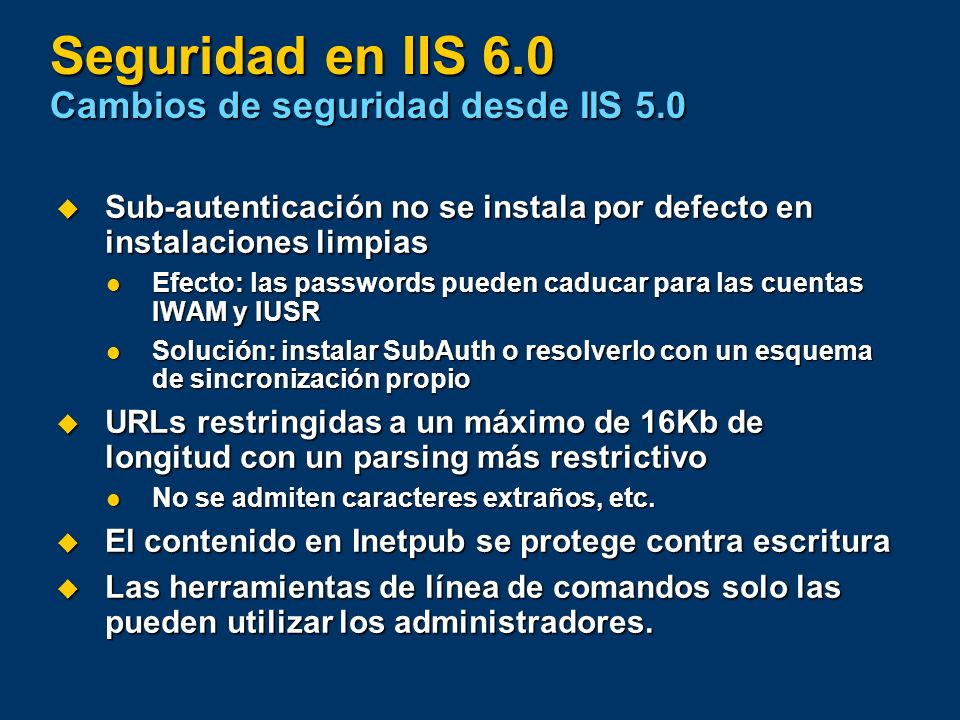 Seguridad en IIS 6.0 Cambios de seguridad desde IIS 5.0
