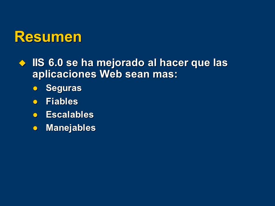 Resumen IIS 6.0 se ha mejorado al hacer que las aplicaciones Web sean mas: Seguras. Fiables. Escalables.