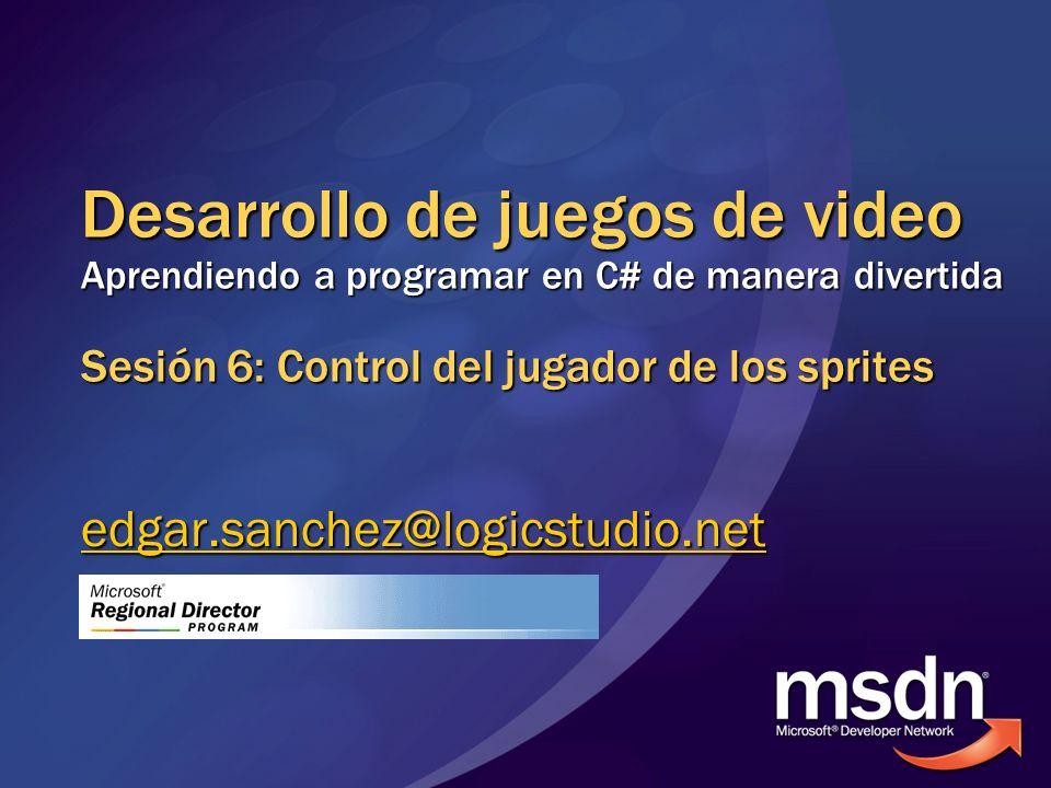 Desarrollo de juegos de video Aprendiendo a programar en C# de manera divertida Sesión 6: Control del jugador de los sprites