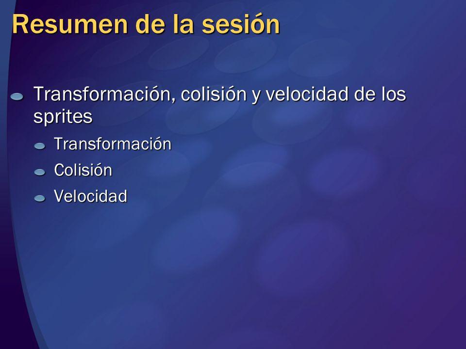Resumen de la sesión Transformación, colisión y velocidad de los sprites. Transformación. Colisión.