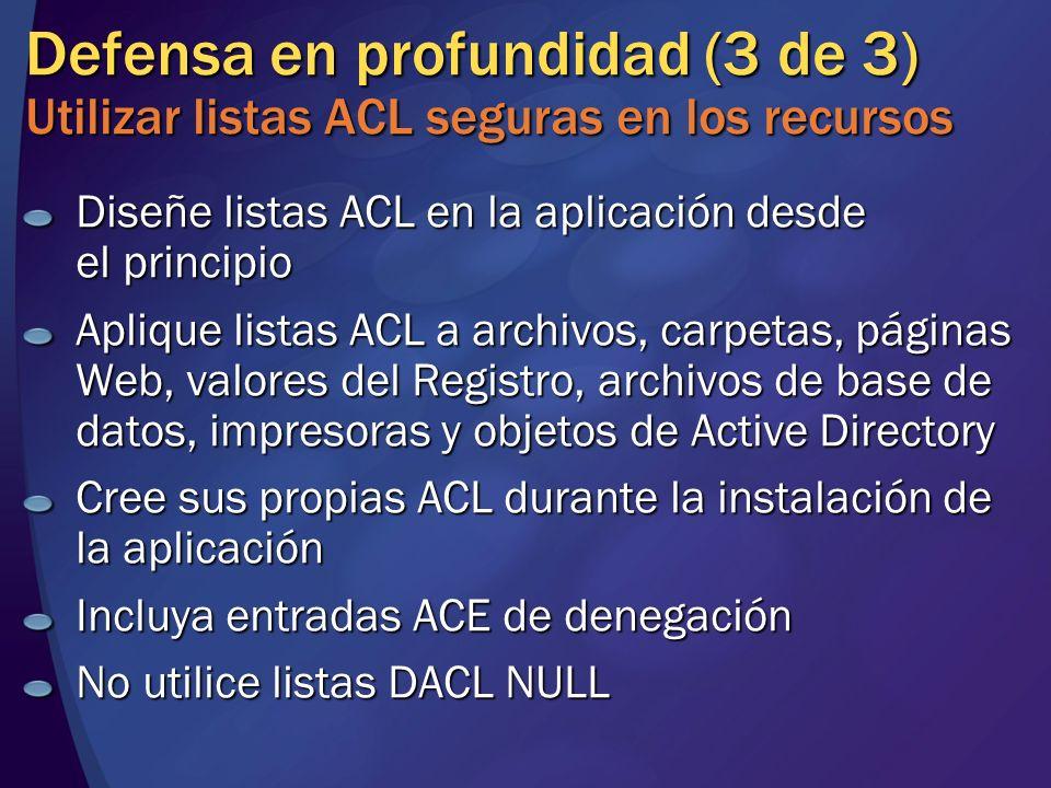 MGB 2003 Defensa en profundidad (3 de 3) Utilizar listas ACL seguras en los recursos. Diseñe listas ACL en la aplicación desde el principio.