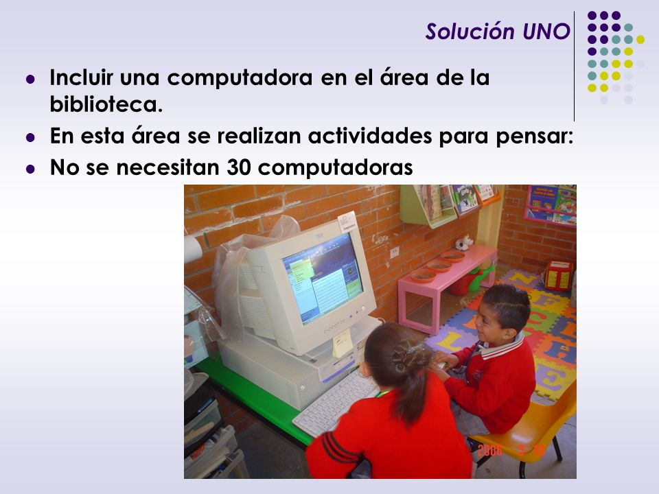 Solución UNO Incluir una computadora en el área de la biblioteca. En esta área se realizan actividades para pensar: