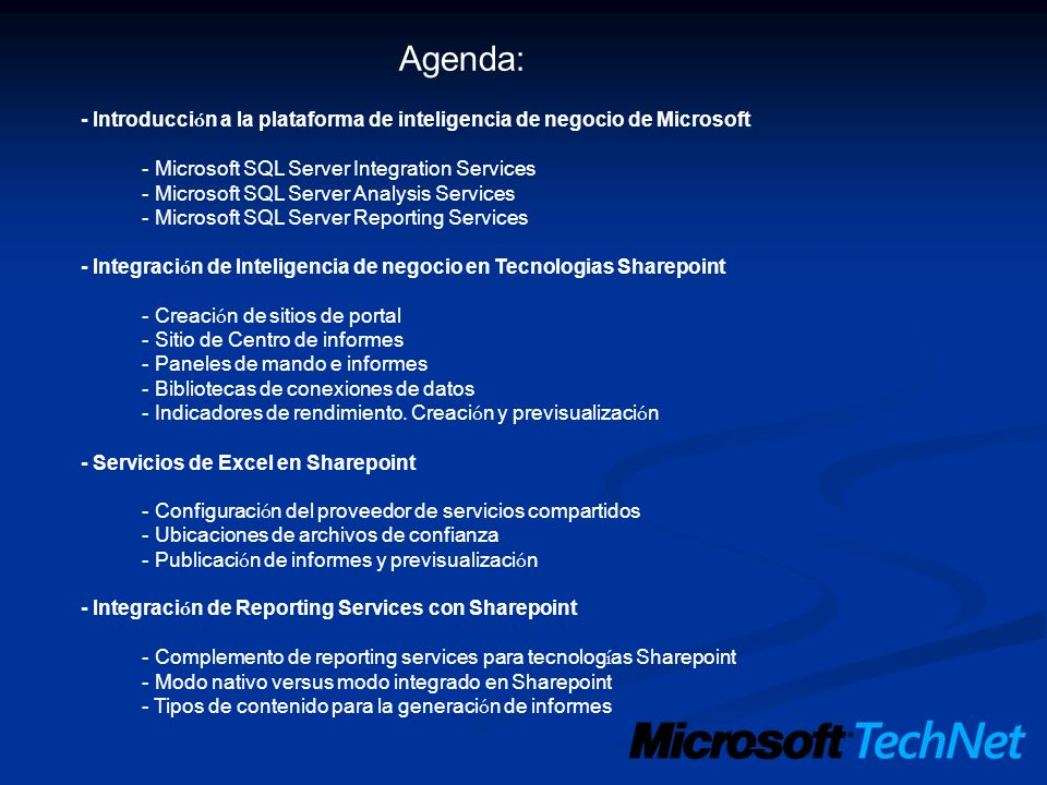 Agenda:- Introducción a la plataforma de inteligencia de negocio de Microsoft. - Microsoft SQL Server Integration Services.