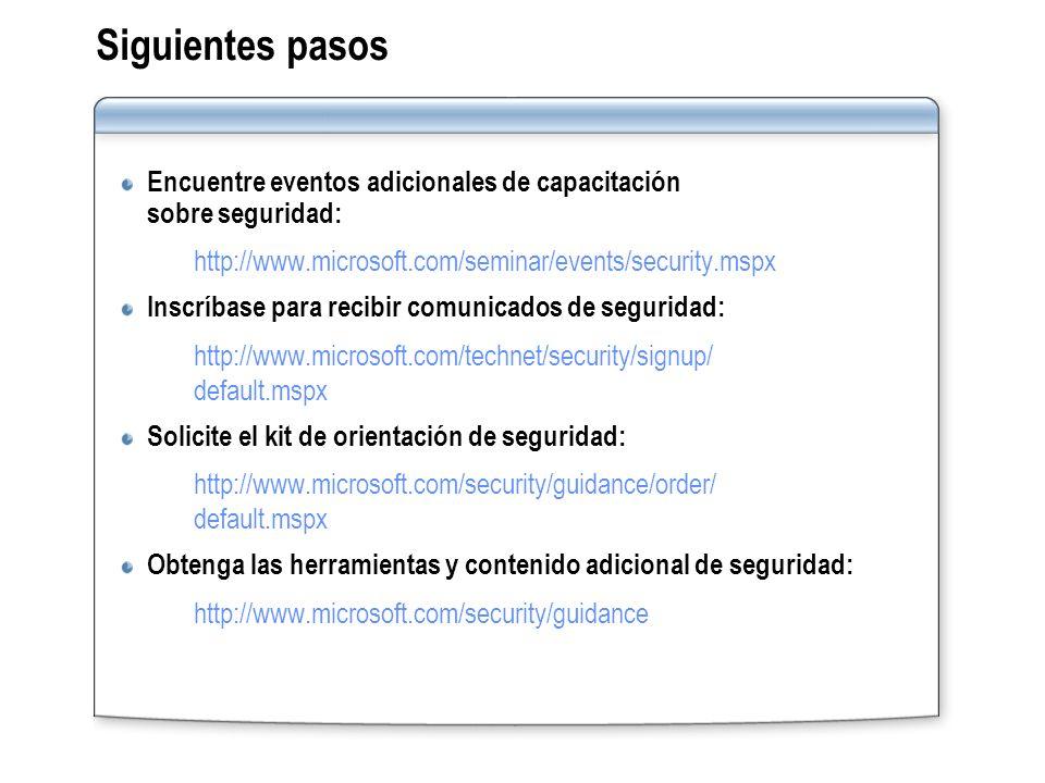 Siguientes pasosEncuentre eventos adicionales de capacitación sobre seguridad: http://www.microsoft.com/seminar/events/security.mspx.