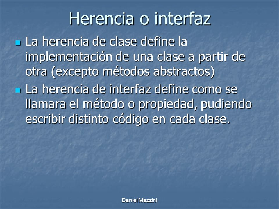 Herencia o interfaz La herencia de clase define la implementación de una clase a partir de otra (excepto métodos abstractos)