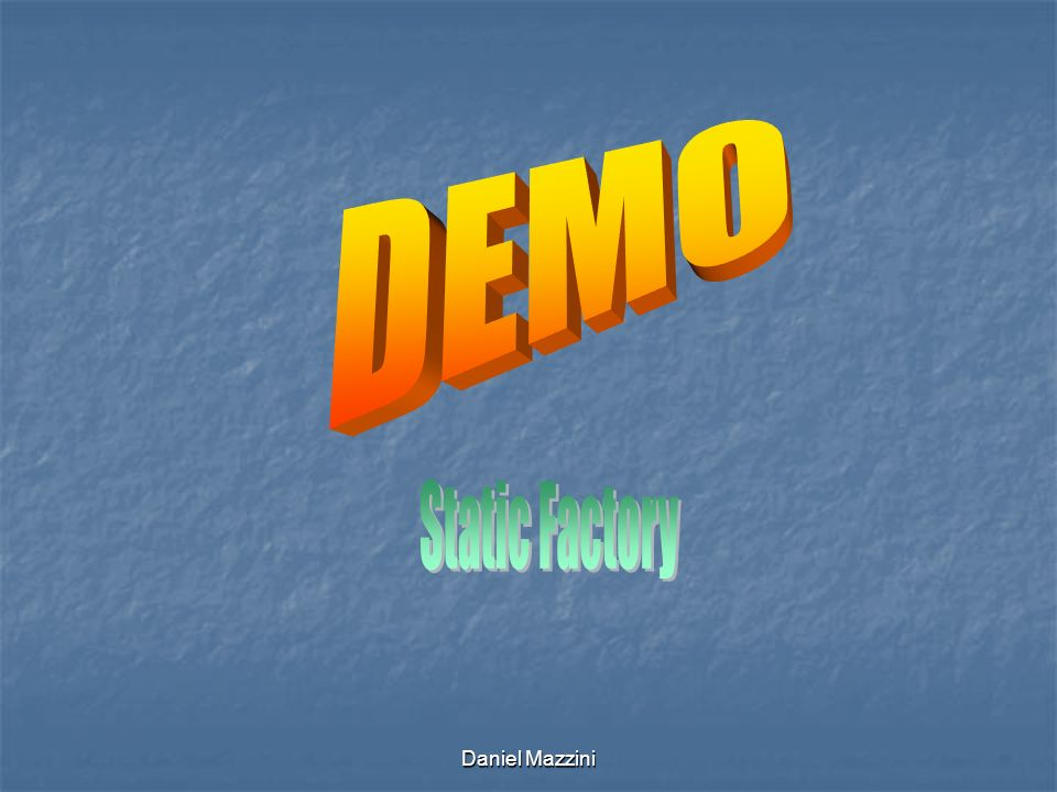 DEMO Static Factory Daniel Mazzini