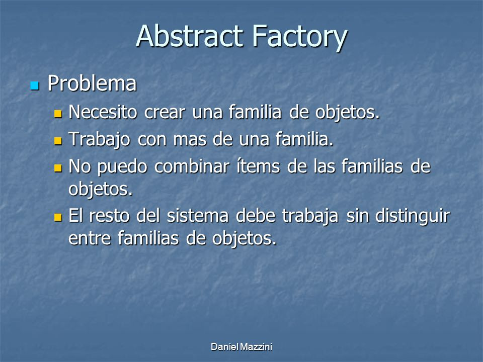 Abstract Factory Problema Necesito crear una familia de objetos.