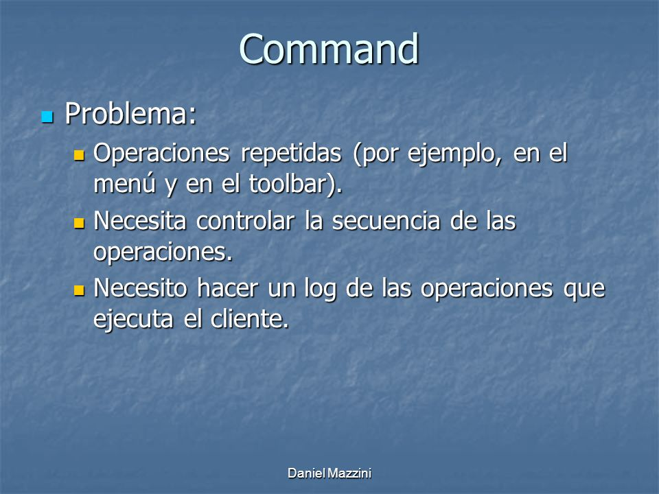 Command Problema: Operaciones repetidas (por ejemplo, en el menú y en el toolbar). Necesita controlar la secuencia de las operaciones.