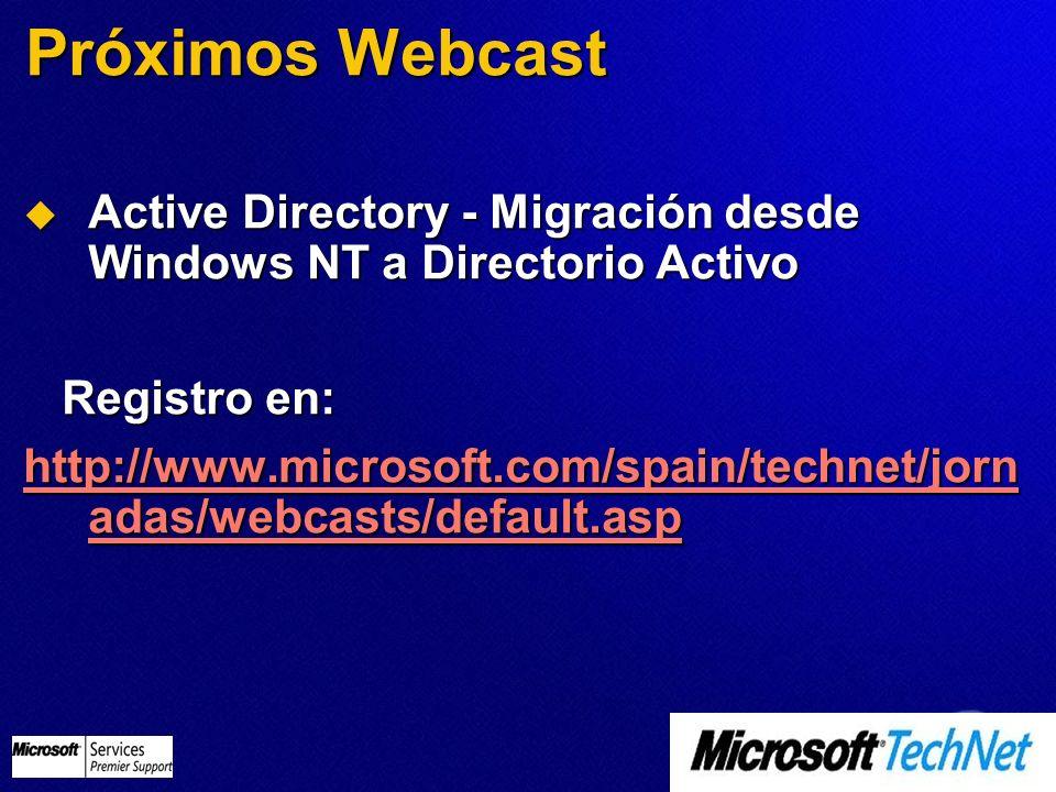Próximos Webcast Active Directory - Migración desde Windows NT a Directorio Activo. Registro en: