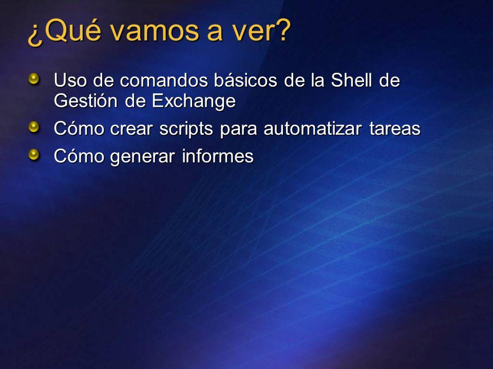 ¿Qué vamos a ver Uso de comandos básicos de la Shell de Gestión de Exchange. Cómo crear scripts para automatizar tareas.