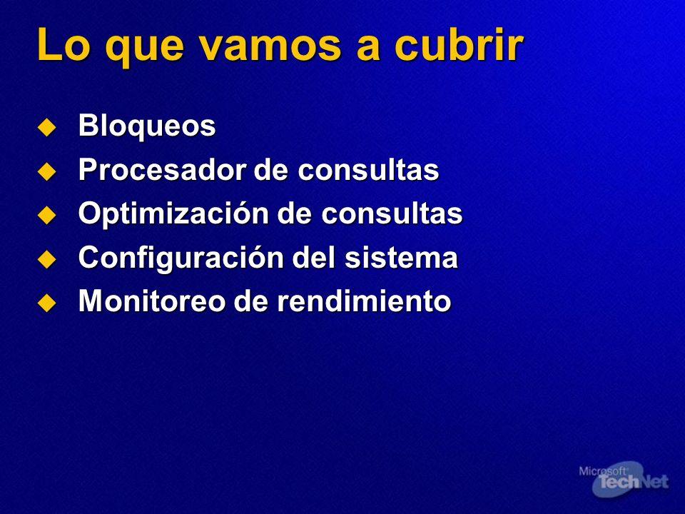 Lo que vamos a cubrir Bloqueos Procesador de consultas