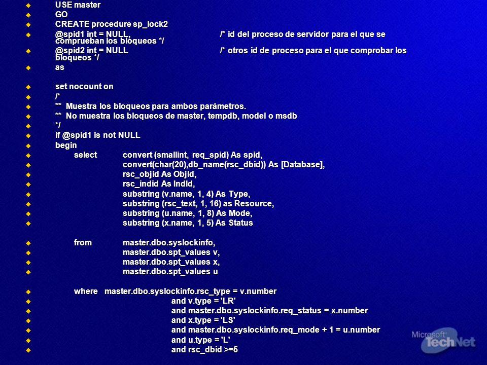 USE master GO. CREATE procedure sp_lock2. @spid1 int = NULL, /* id del proceso de servidor para el que se comprueban los bloqueos */