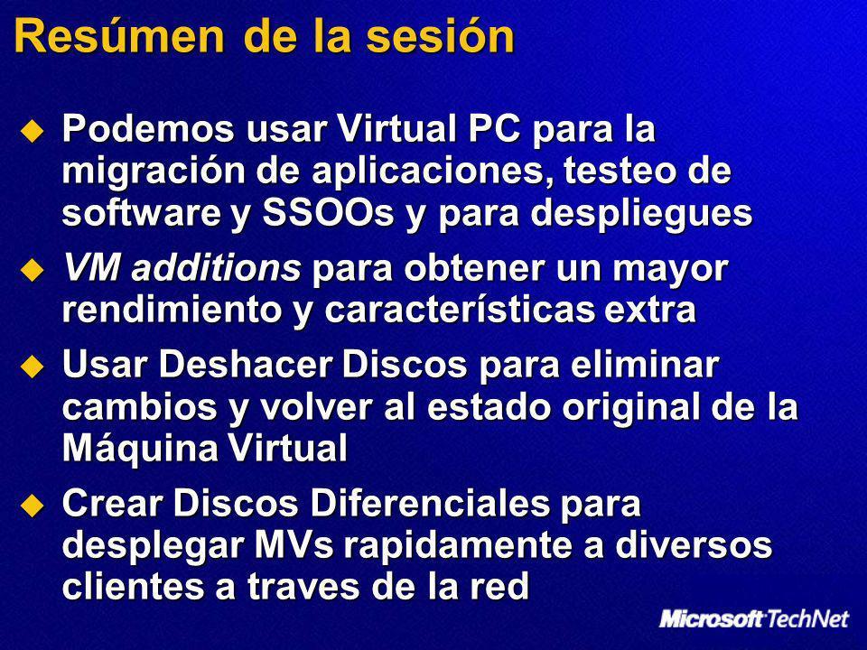 Resúmen de la sesión Podemos usar Virtual PC para la migración de aplicaciones, testeo de software y SSOOs y para despliegues.