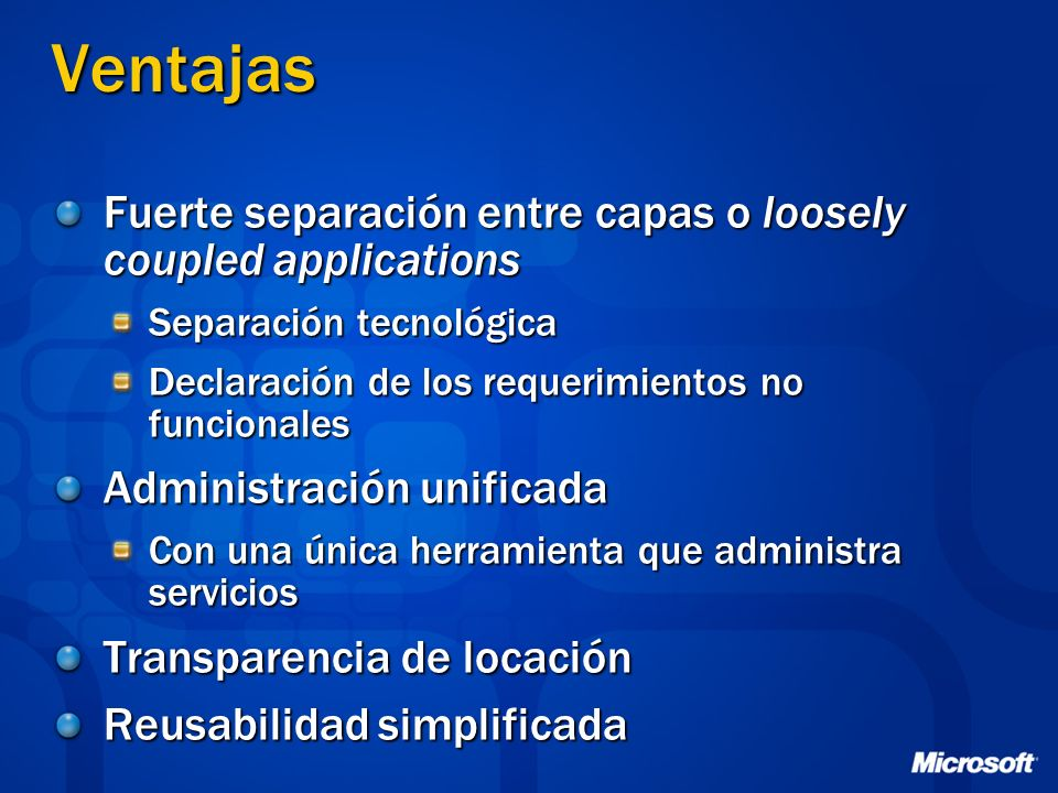 Ventajas Fuerte separación entre capas o loosely coupled applications