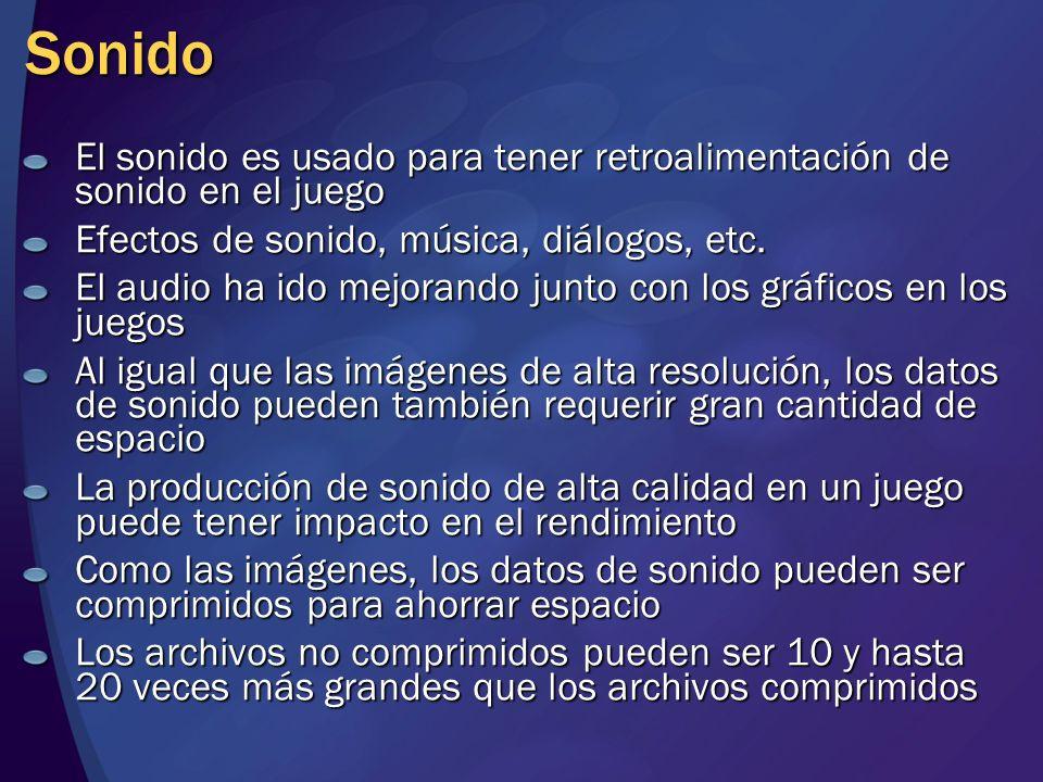 Sonido El sonido es usado para tener retroalimentación de sonido en el juego. Efectos de sonido, música, diálogos, etc.