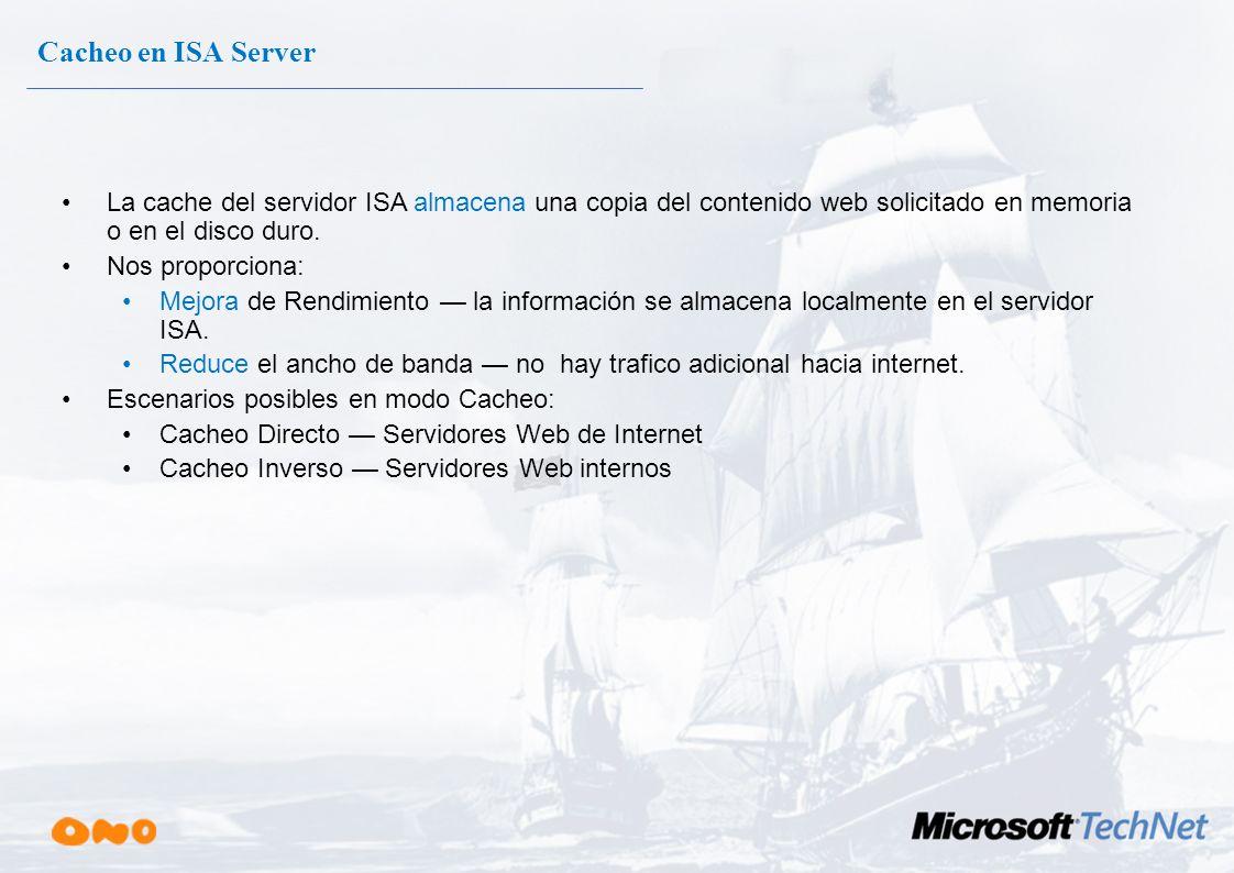 Cacheo en ISA Server La cache del servidor ISA almacena una copia del contenido web solicitado en memoria o en el disco duro.