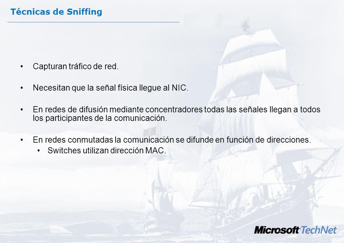Técnicas de Sniffing Capturan tráfico de red. Necesitan que la señal física llegue al NIC.
