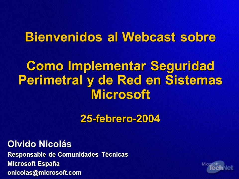 Bienvenidos al Webcast sobre Como Implementar Seguridad Perimetral y de Red en Sistemas Microsoft 25-febrero-2004