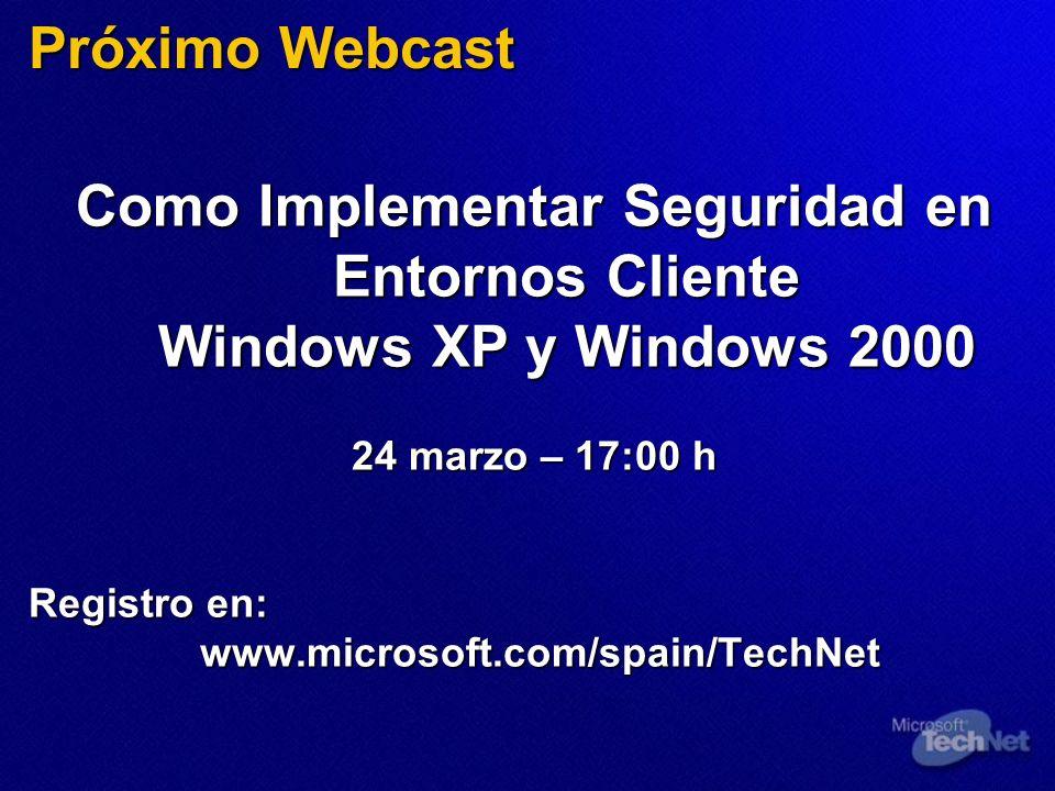 Próximo Webcast Como Implementar Seguridad en Entornos Cliente Windows XP y Windows 2000.
