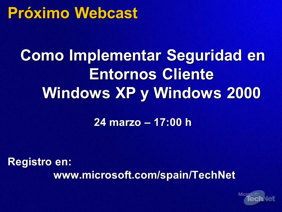 Próximo Webcast Como Implementar Seguridad en Entornos Cliente Windows XP y Windows